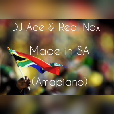 DJ Ace & Real Nox - Made in SA (Amapiano)