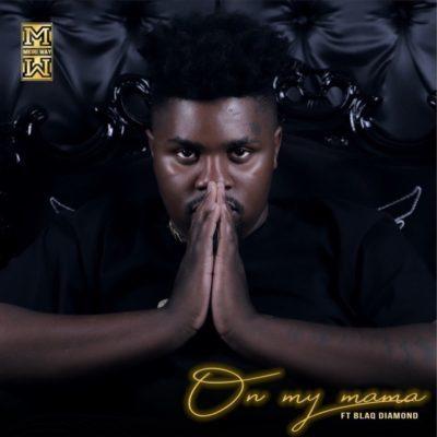 Mw3 Download DJ Mkiri Way - On My Mama ft. Blaq Diamond