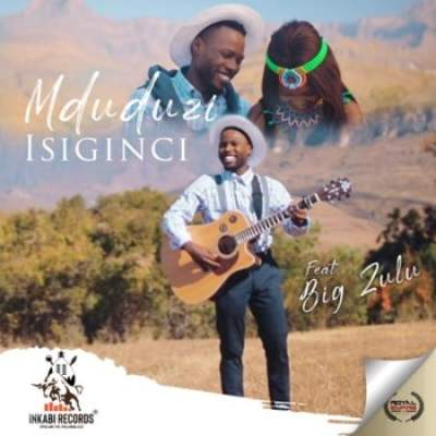 DOWNLOAD MP3: Mduduzi – Isiginci ft. Big Zulu
