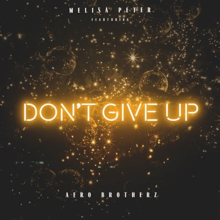 Melisa Peter - Don't Give Up ft. Afro Brotherz