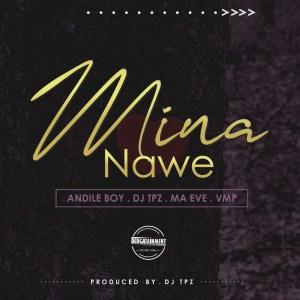 Andile Boy – Mina Nawe Ft. Ma Eve & VMP