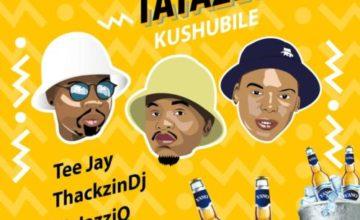 Tee Jay, Mr JazziQ & ThackzinDJ – Don't Tatazel (Kushubile) ft. Soa mattrix & Sir Trill [Official]