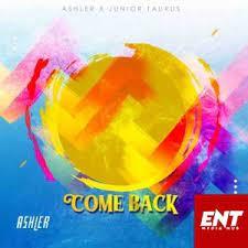 Download Mp3 Ashler – Come Back Ft. Junior Taurus