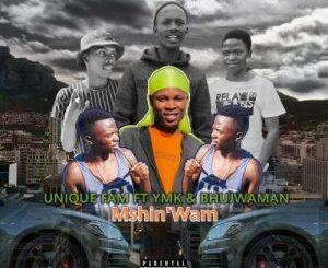 Unique Fam – Mshin'Wam Ft. Ymk & Bhujwaman
