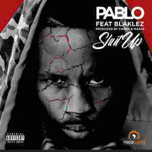 DOWNLOAD mp3: Pablo Shut Up Feat. Blaklez mp3 download