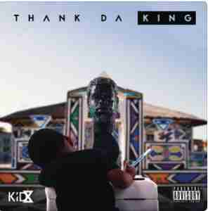 DOWNLOAD mp3 ALBUM: Kid X Thank Da King Album Zip Download