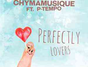 DOWNLOAD mp3: Chymamusique Perfectly Lovers ft. P Tempo Mp3 Download