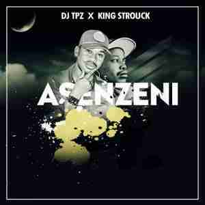 DOWNLOAD mp3: Dj Tpz Asenzeni feat. King Strouck Mp3 Download