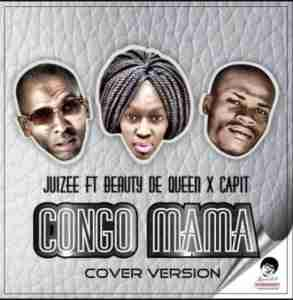 DOWNLOAD mp3: Juizee Congo Mama feat Beauty De Queen & Capit (Cover Version) mp3 download