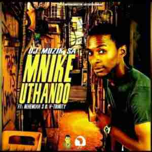 DOWNLOAD mp3: DJ Muzik SA Mnike Uthando feat. Nehemiah S & V Trinity mp3 download
