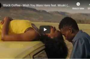 DOWNLOAD Video: Black Coffee Wish You Were Here Video feat. Msaki free mp4 full download