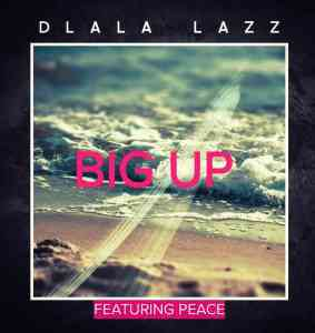 DOWNLOAD mp3: Dlala Lazz Big Up Feat. Peace mp3 free download