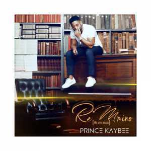 DOWNLOAD mp3 Album:Prince Kaybee Re Mmino Album (We Are Music) Zip & Mp3 Download