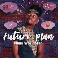 Download mp3: Manu Worldstar Future Plan mp3 download