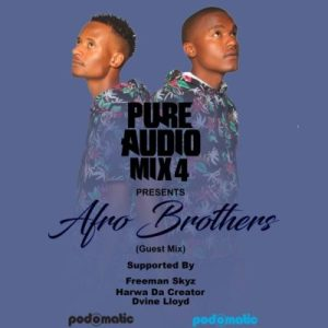 Download mp3: Afro Brotherz Pure Audio Mix 4 fakaza 2018 2019 com music gqom amapiano afrohouse mp3 download