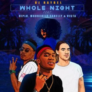 Download mp3: DJ Raybel Whole Night ft. Diplo, Moonchild Sanelly & Vista fakaza 2018 2019 com music gqom amapiano afrohouse mp3 download