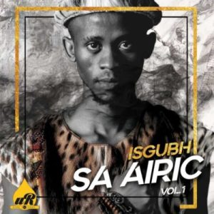 Download mp3 ALBUM: Airic Isgubh SA Airic album Vol.1 fakaza 2018 2019 gqom amapiano afrohouse music mp3 download
