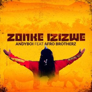 Download mp3: Andyboi Zonke Izizwe ft. Afro Brotherz fakaza 2018 2019 com music gqom amapiano afrohouse mp3 download