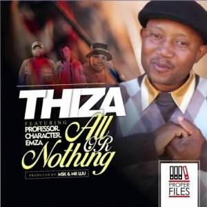 Download mp3: Thiza All Or Nothing ft. Professor, Character & Emza fakaza 2019 2020 com music gqom amapiano afrohouse mp3 download