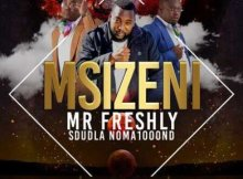 Download mp3: Mr Freshly Msizeni ft. Sdudla Noma1000 fakaza 2019 2020 com music gqom amapiano afrohouse mp3 download