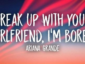 Ariana Grande - Break Up With Your Girlfriend Lyrics Fakaza Download