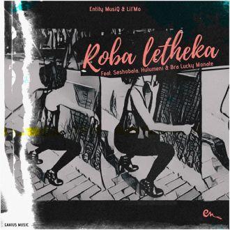 Entity MusiQ & Lil'Mo – Roba Letheka Ft. Seshobala, Hulumeni & Bra Lucky Monate Mp3 Download