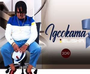Igcokama Elisha – Shame Ngiyakubabukela Mp3 Download