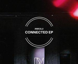 AnKulu – Connected EP, Ankulu – Emalu Eaa (Original PH69 Mix) Mp3 Download