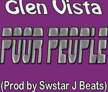Glen Vista – Poor People (Prod. Swstar J Beats) Mp3 Donwload
