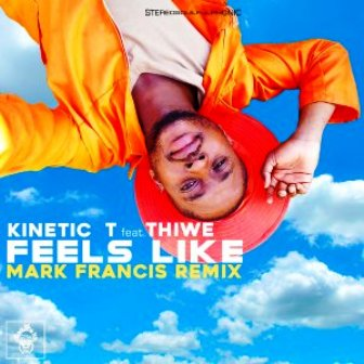 Kinetic T Ft. Thiwe – Feels Like (Mark Francis Remix) Fakaza Download