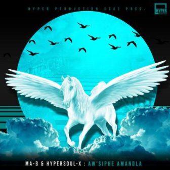 Ma-B & HyperSOUL-X – Aw'siphe Amandla (Ancestral V-HT) Fakaza 2020