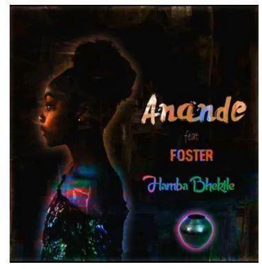 Download Mp3 Anande – Hamba Bhekile Ft. Foster