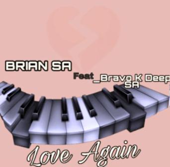 Brian SA - Love Again Ft. Bravo K Deep SA Mp3 Download Fakaza