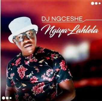 DJ Ngceshe – Ngiyalahlela Mp3 Download 2020