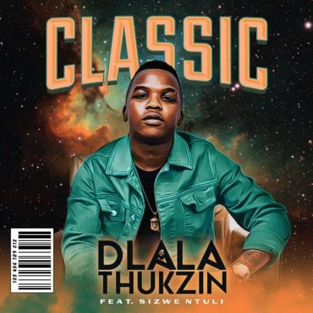 Dlala Thukzin – Classic Ft. Sizwe Ntuli Mp3 Download
