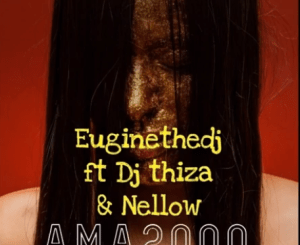 EuginetheDj Ft. Dj Thiza & Nellow – Ama2000 Mp3 Download