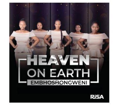 Heaven on Earth – Embhoshongweni Mp3 Download