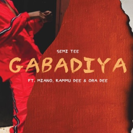 Semi Tee Gabadiya Ft. Miano, Kammu Dee & Ora Dee Mp3 Download
