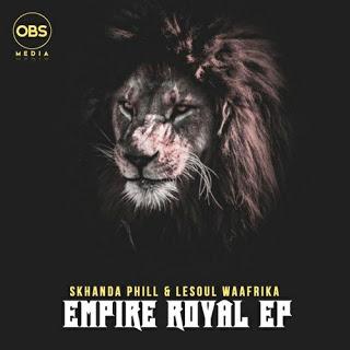 Download EP: Skhanda Phill & Lesoul WaAfrica – Empire Royal Zip