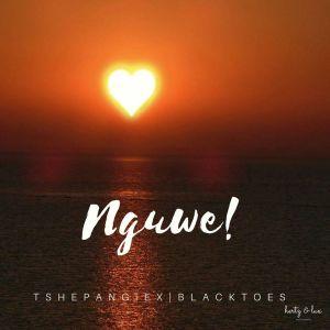 EP: Tshepang & Black Toes SA – Nguwe Mp3 Download