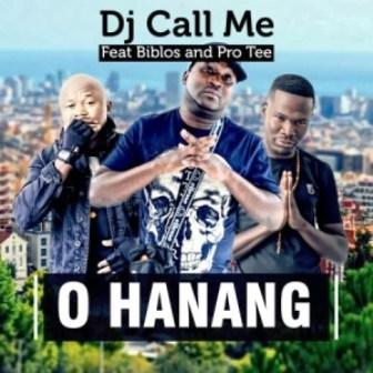 DJ Call Me Ft. Biblos & Pro Tee – O Hanang Fakaza Download