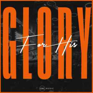 Download ALBUM Zip CRC Music – For His Glory