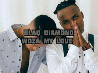 Blaq Diamond - Woza My Love (Lyrics) Mp3 Download Fakaza