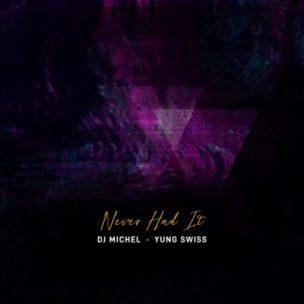 Download Mp3 DJ Michel – Never Had It Ft. Yung Swiss