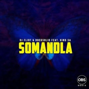 Download Mp3 DJ Flirt & Rocksolid – Somandla Ft. Kind SA