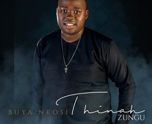 Download Album Zip Thinah Zungu – Buya Nkosi