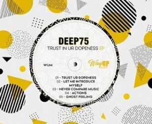 Download EP: Deep75 – Trust In Ur Dopeness Zip
