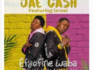 Jae Cash Ft. Izrael – Efyofine Waba Mp3 Download