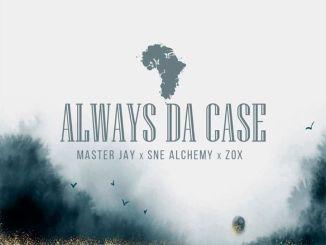 Download Mp3: Master Jay, SNE Alchemy & ZoX – Always Da Case