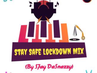 Download Mp3: SJay DaSnazzy – StaySafe Lockdown Mix